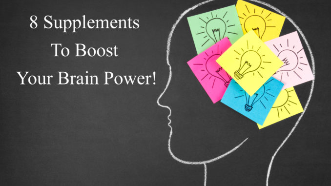 8 Supplements To Boost Your Brain Power!